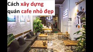 Cách xây dựng mô hình quán cafe nhỏ đẹp tham khảo các kinh nghiệm kinh doanh cafe thành công đã mở