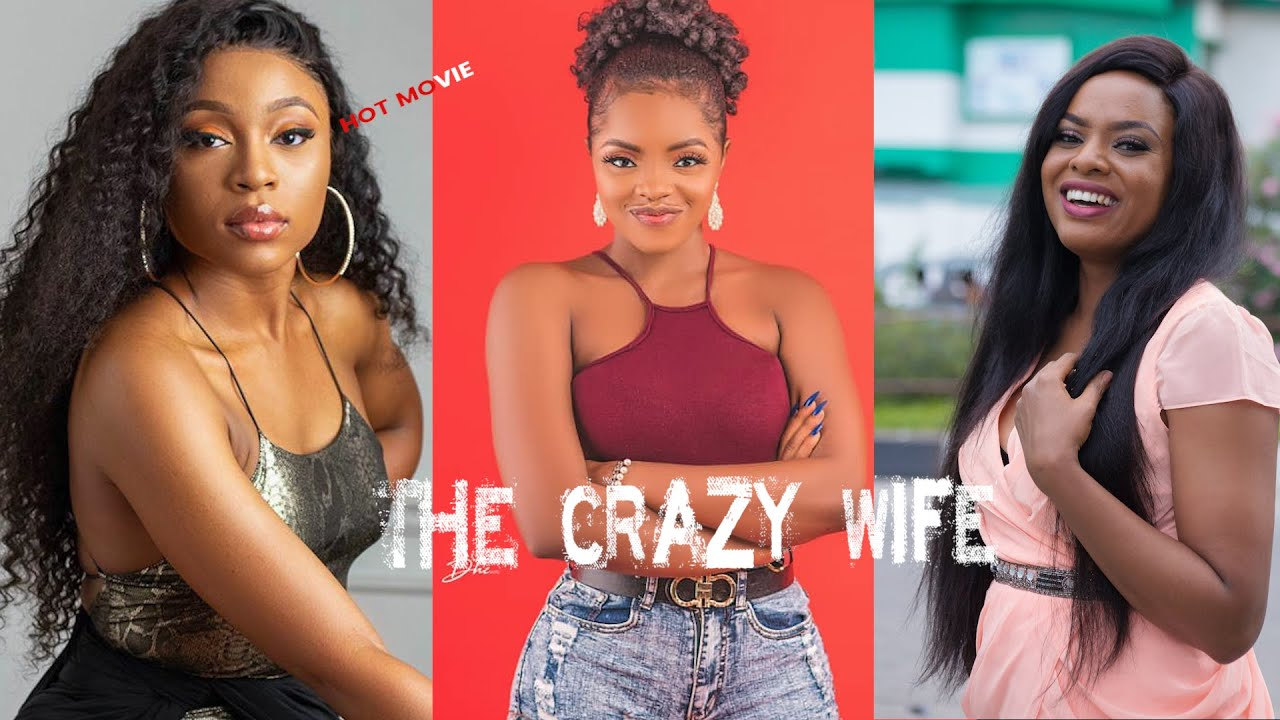 Download THE CRAZY WIFE -- New Nollywood Movie 2020