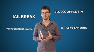 Test su iPhone 6, Jailbreak di iOS 8, Apple SIM bocciate - Hot News