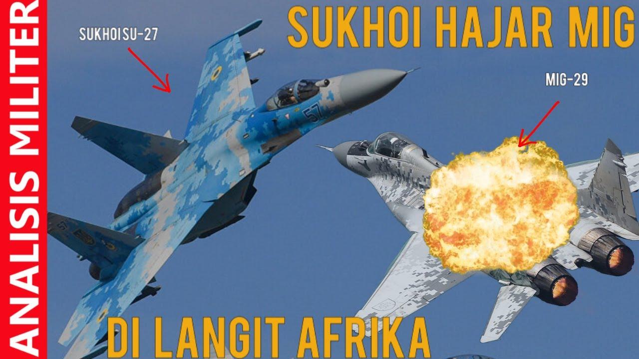 Menegangkan, Pesawat Tempur Sukhoi SU-27 Hajar Telak MiG-29 di Langit Afrika