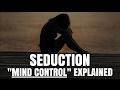 How to Seduce Women - Secret 'Mind Control' Seduction Explained