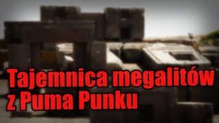 Puma Punku, megalityczny cud starożytnej cywilizacji