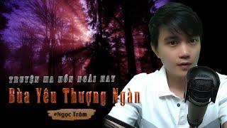 Bùa Yêu Thượng Ngàn - Truyện ma về hồn ngải hay Nguyễn Huy kể