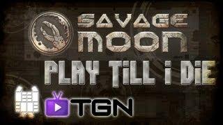 Savage Moon : Play Till i Die : Like & Dislikes