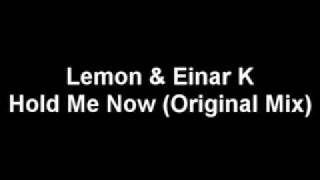 Lemon  Einar K - Hold Me Now Original Mix