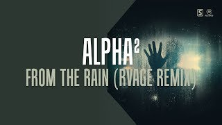 Alpha² - From The Rain (RVAGE Remix) (#A2REC173)