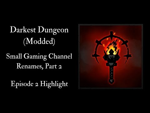 Darkest Dungeon: Small Gaming Channel Renames, Part 2