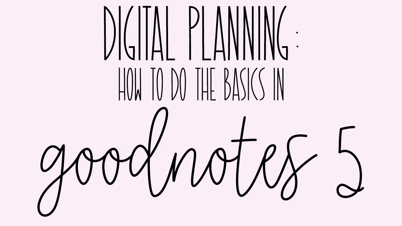 Digital Planning: How to Do the Basics in GoodNotes 5