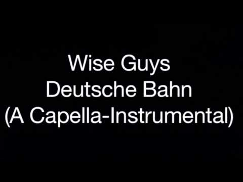 Wise Guys – Deutsche Bahn (A Capella-Instrumental)
