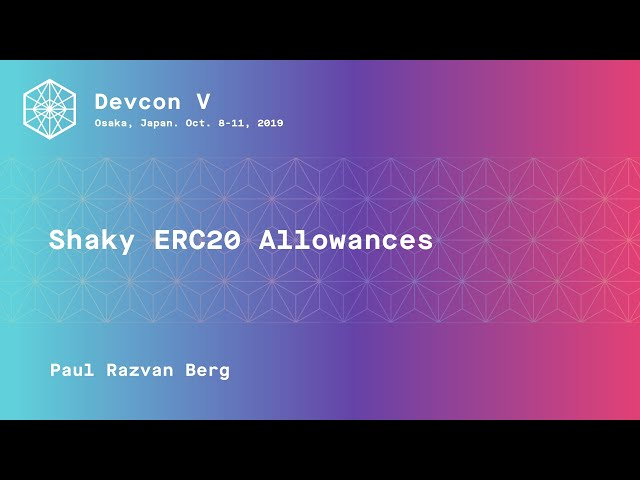 Shaky ERC20 Allowances by Paul Razvan Berg (Devcon5)