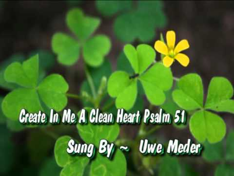 Create In Me A Clean Heart  Psalm 51