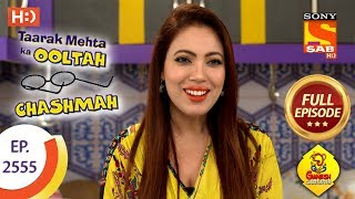 Taarak Mehta Ka Ooltah Chashmah - Ep 2555 - Full Episode - 14th September, 2018