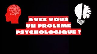 TEST : AS TU UN PROBLEME PSYCHOLOGIQUE ?