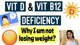 Vitamin D & Vitamin B 12 Deficiency | Causes, Symptoms & Cure | Weight Loss tips | In Hindi