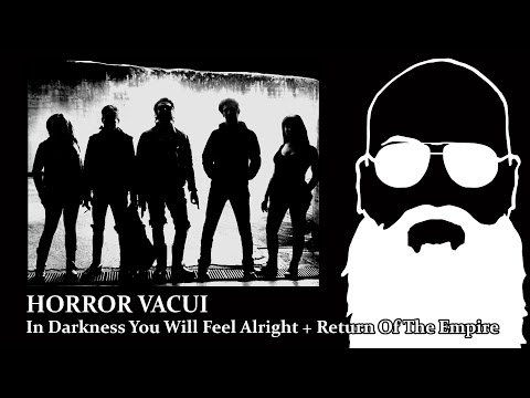 Horror Vacui - In Darkness You Will Feel Alright + Return Of The Empire