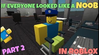 If Everyone Looked Like A Noob In ROBLOX - PART 2
