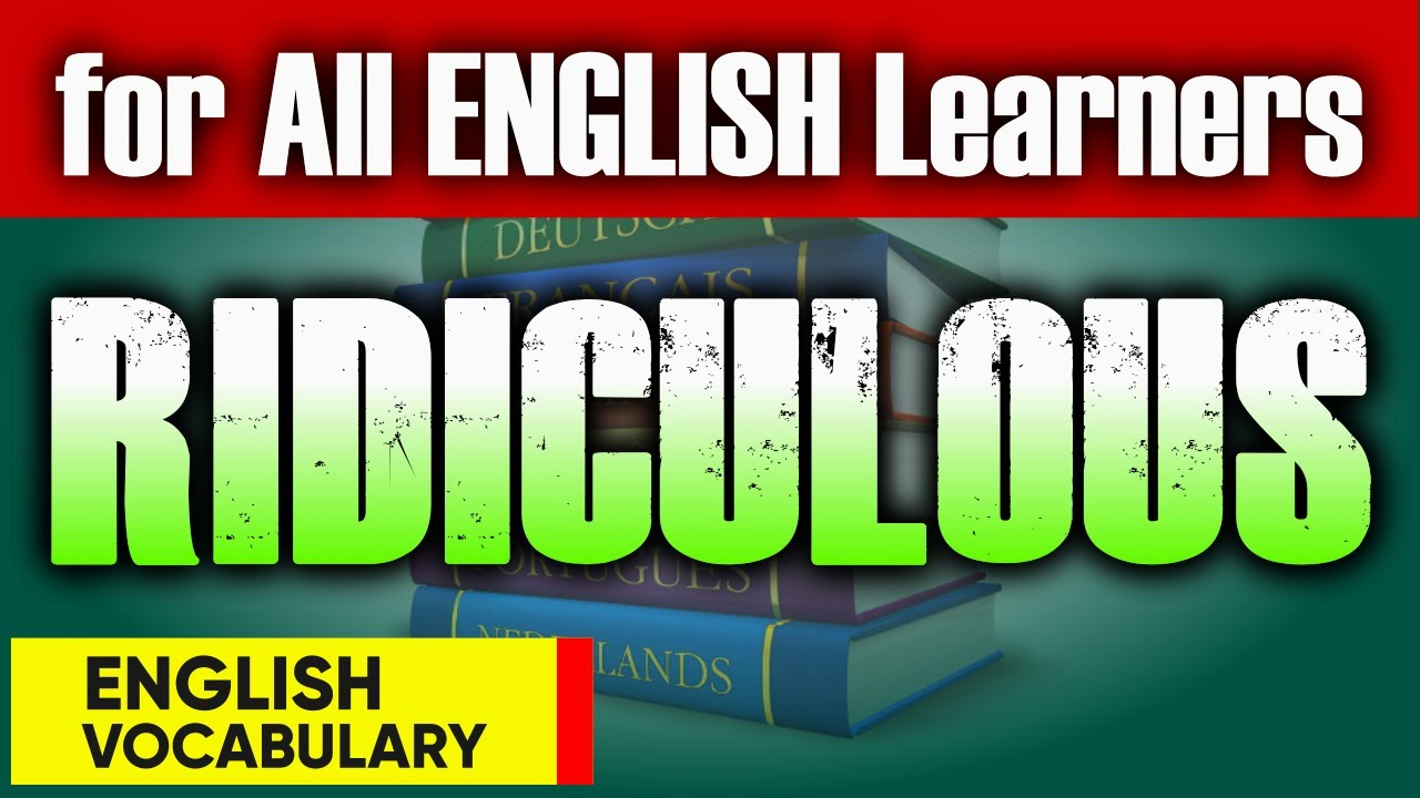 Definition of Ridiculous | Practice & Acquisition of English Vocabulary | be native English speaker