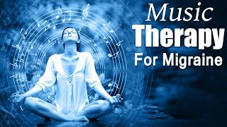 Music Therapy for Migraine - Treatment & Care of Headaches
