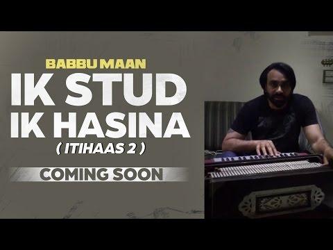 Babbu Maan - Ik Stud Ik Hasina ( Itihaas 2 ) | Coming Soon