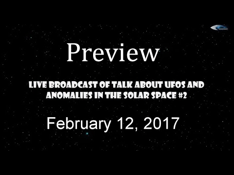 Preview: Live Broadcast Of Talk About UFOs And Anomalies In The Solar Space №2 - February 12, 2017
