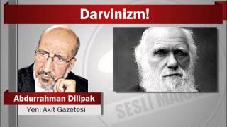 Abdurrahman Dilipak : Darvinizm!