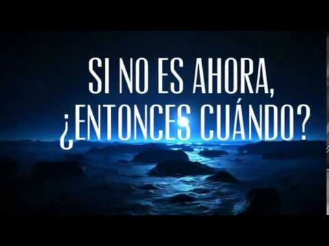 If not now, when? - Traducida - Letra español.