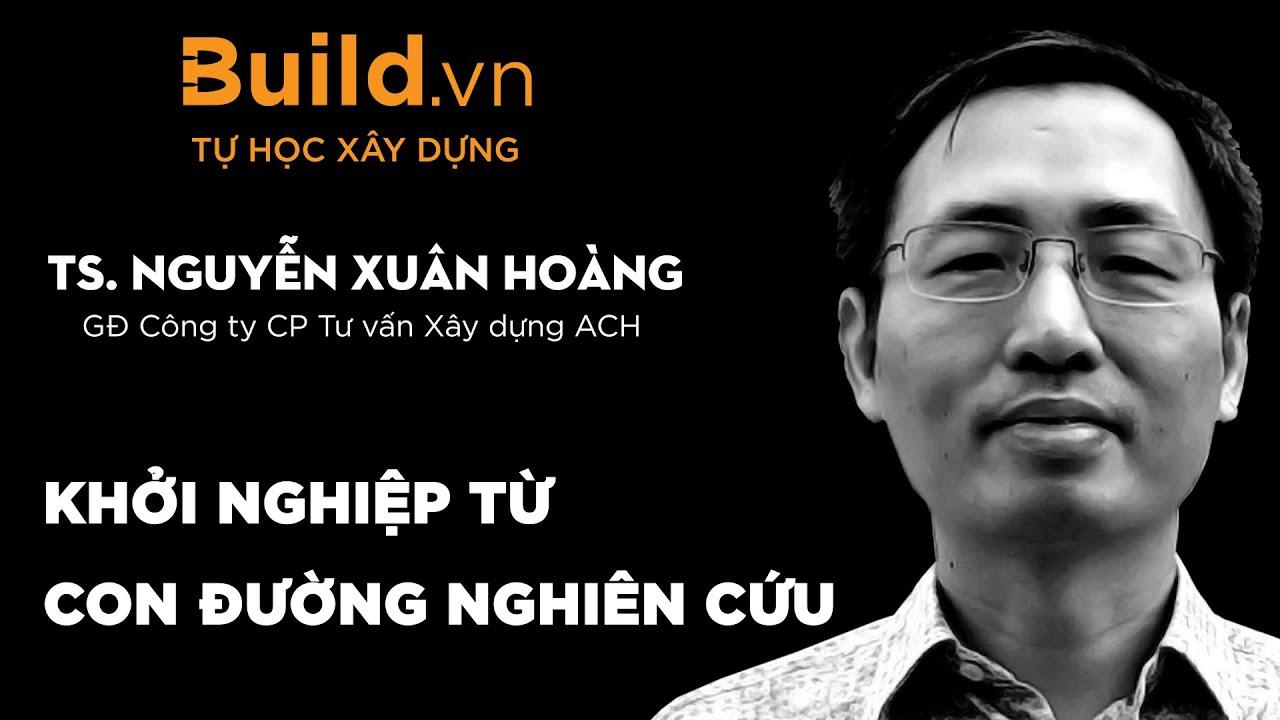 Khởi Nghiệp Từ Con Đường Nghiên Cứu – TS. Nguyễn Xuân Hoàng Chia Sẻ Tại Build.Vn