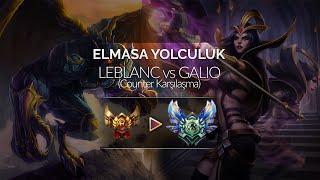 Elmasa Yolculuk #2 | LeBlanc vs Galio (Counter Karşılaşma)