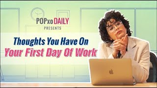 Thoughts You Have On Your First Day Of Work - POPxo