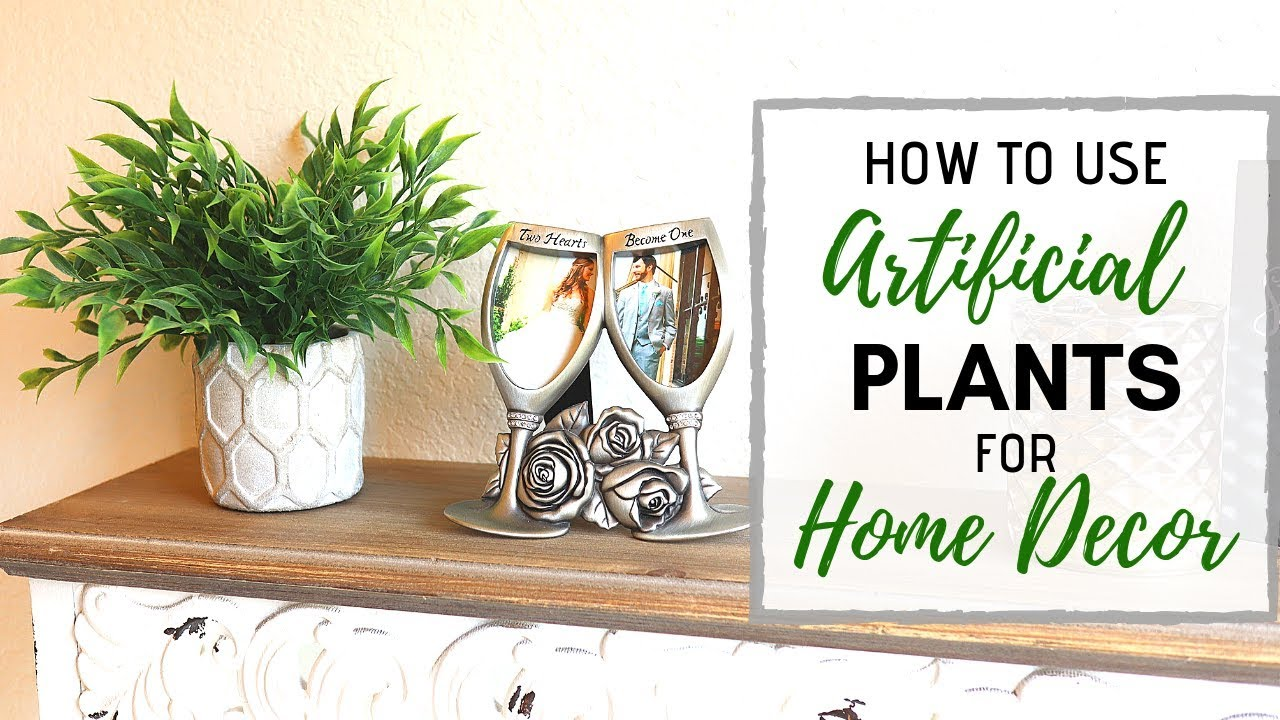 Faux Plant Decor Tips For Decorating With Fake Plants Youtube