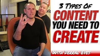 3 Types of YouTube Content You Need To Create - With Derral Eves