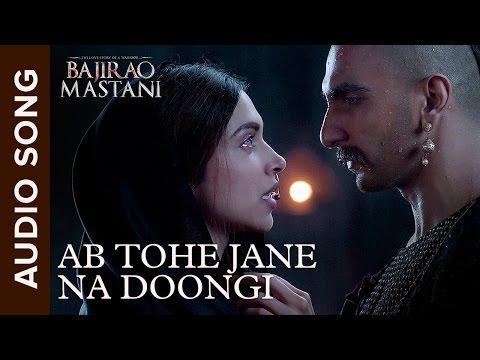 Ab Tohe Jane Na Doongi | Full Audio Song | Bajirao Mastani | Ranveer Singh & Deepika Padukone