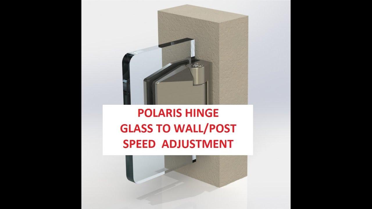 Polaris Hinge Glass To Wall Post Speed Adjustment Youtube