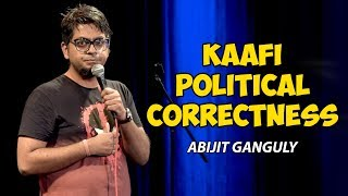 Kaafi Political Correctness | Stand-up Comedy by Abijit Ganguly