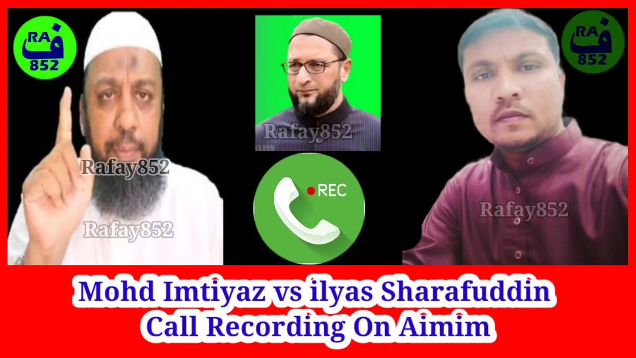 Download Mohammed Imtiyaz vs Ilyas Sharafuddin Call Recording On Aimim Party Asaduddin Owaisi @rafay852