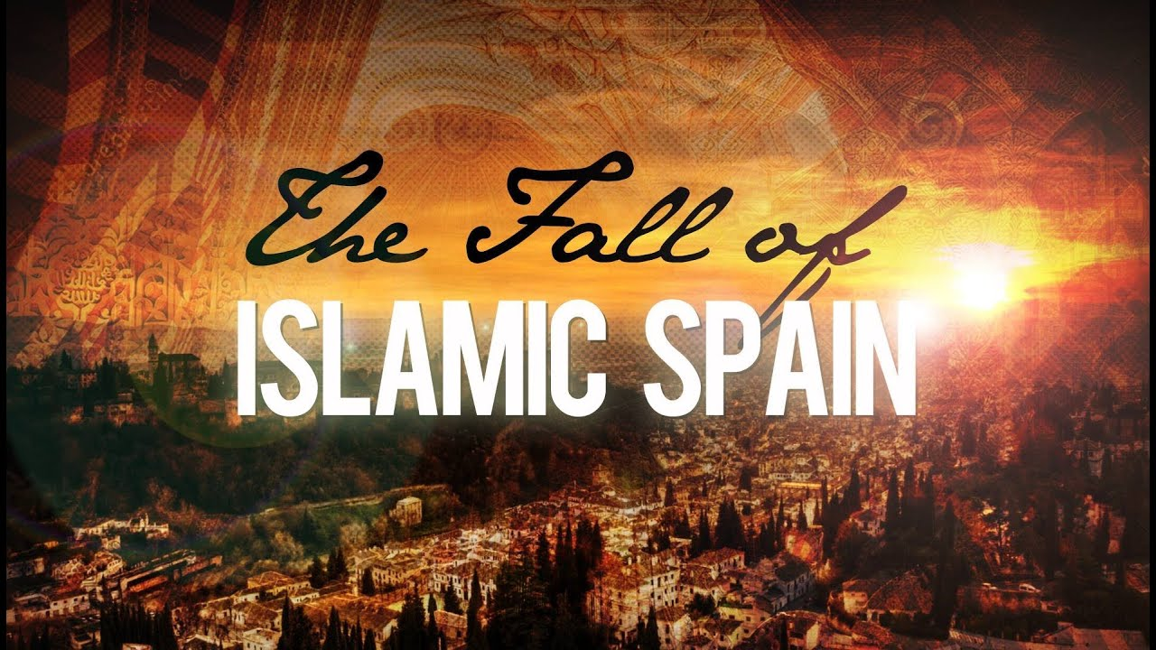 The Fall of Islamic Spain - Untold History Of Islam (Full Lecture ...