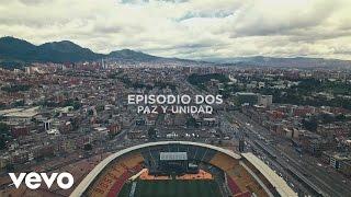 Carlos Vives - Episodio 2 - Paz y Unidad (En Vivo Desde el Estadio El Campín de Bogotá)