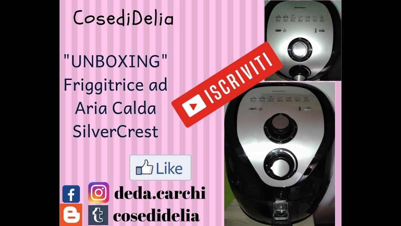Unboxing Friggitrice Ad Aria Calda Silvercrest Cosedidelia