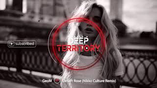 GeoM - Desert Rose (Nikko Culture Remix)