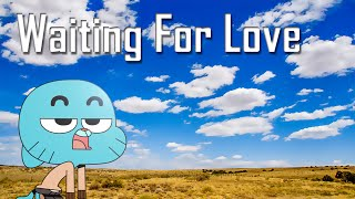 Gumball - Waiting For Love [GMV]