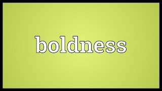 Boldness Meaning