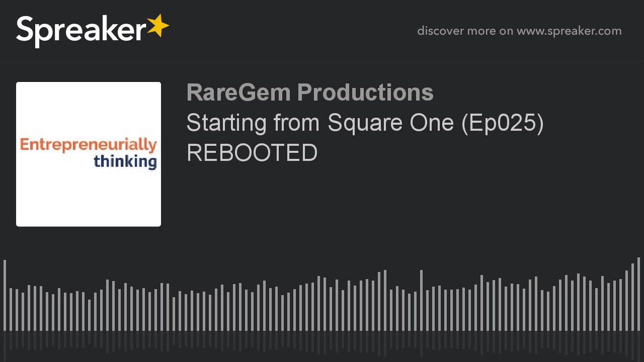 Starting from Square One (Ep025) REBOOTED