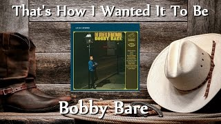 Watch Bobby Bare Thats How I Wanted It To Be video