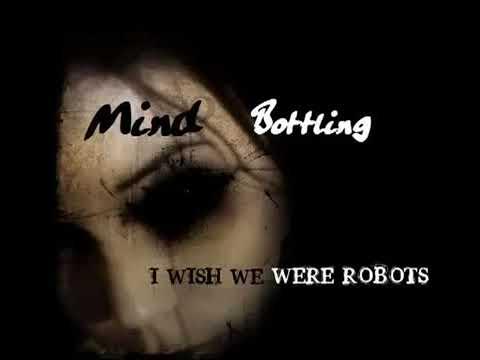 I Wish We Were Robots - Mind Bottling