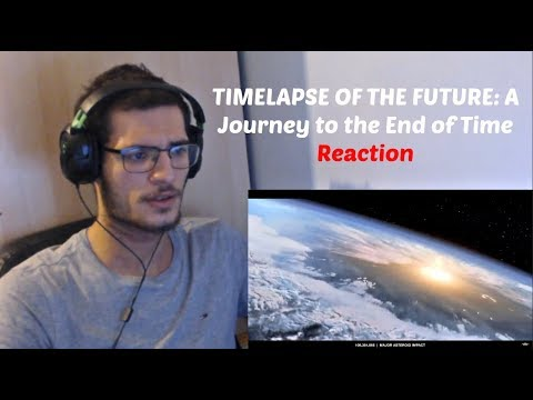TIMELAPSE OF THE FUTURE: A Journey to the End of Time | Reaction