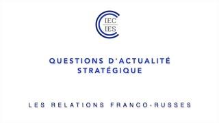 🇫🇷🇷🇺 Questions d'actualité stratégique - 1. Les relations franco-russes | Gal de Rancourt | IEC-IES