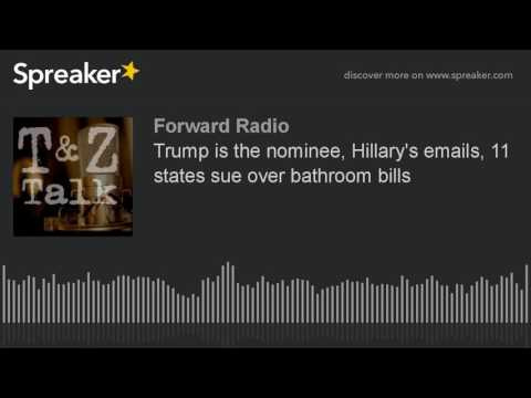 Trump is the nominee, Hillary's emails, 11 states sue over bathroom bills