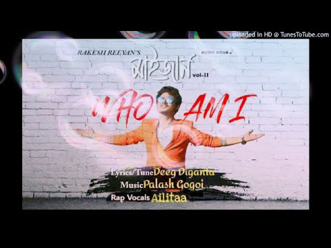 WHO AM I  RAKESH REEYANS & AILITAA MAIJAN2 ASSAMESE MP3 SONG 2018