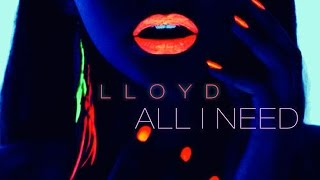 Lloyd - All I Need (Prod. Slade Da Monsta)