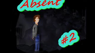 Absent Gameplay Part#2/ WHAT IS HAPPENING